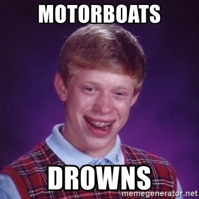 Bad Luck Brian - Motorboats drowns