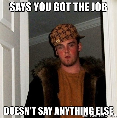 Scumbag Steve - says you got the job doesn't say anything else