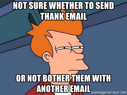 Futurama Fry - Not sure whether to send thank email or not bother them with another email