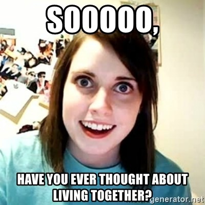 Overly Attached Girlfriend 2 - Sooooo, Have you Ever thought about living together?