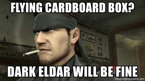 Solid Snake - Flying Cardboard Box? Dark Eldar will be Fine