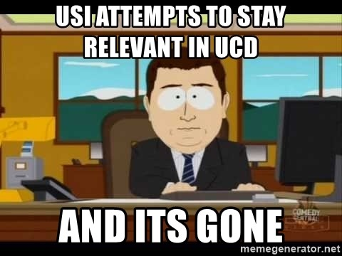 Aand Its Gone - USI Attempts to stay relevant in UCD  And its gone