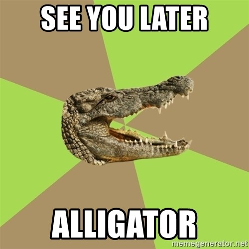 Is the valediction see you later alligator used in English