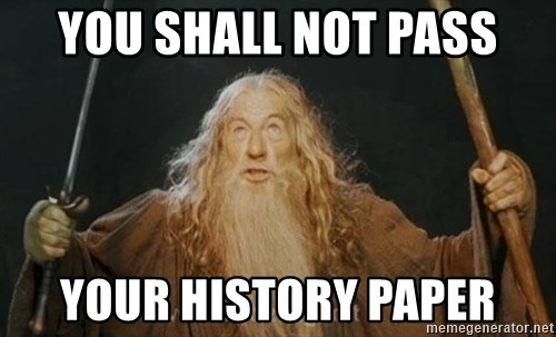 You shall not pass - YOU SHALL NOT PASS YOUR HISTORY PAPER