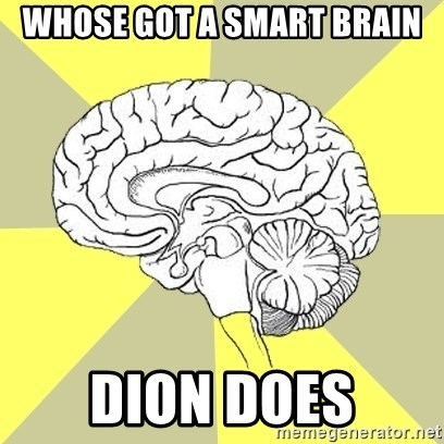 Traitor Brain - WHOSE GOT A SMART BRAIN DION DOES