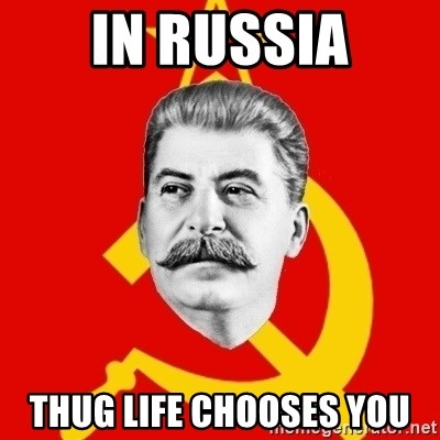 Stalin Says - In russia tHUG LIFE CHOOSES YOU