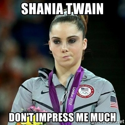 Not Impressed McKayla - shania twain don't impress me much
