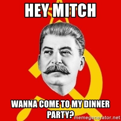 Stalin Says - hey mitch wanna come to my dinner party?