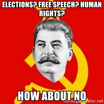 Stalin Says - Elections? Free Speech? Human rights? how about no