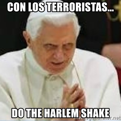 Pedo Pope - CON LOS TERRORISTAS... DO THE HARLEM SHAKE