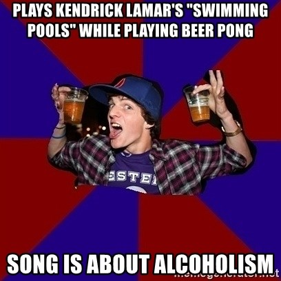 """Sunny Student - pLAYS kendrick lamar's """"swimming pools"""" while playing beer pong song is about ALCOHOLISM"""