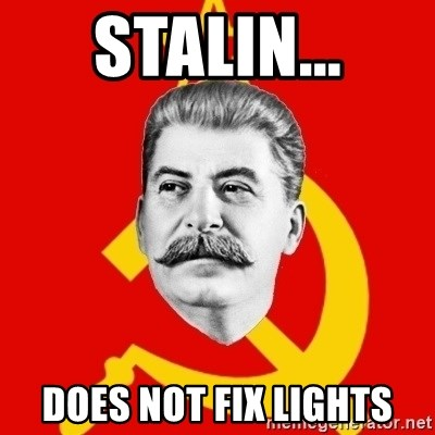 Stalin Says - stalin... does not fix lights