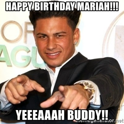 Pauly D Jersey Shore - happy birthday Mariah!!! yeeeaaah buddy!!