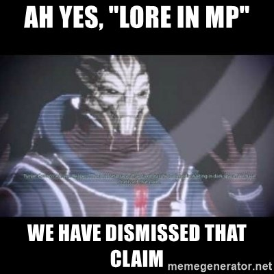 "Ah, Yes, Reapers - Ah yes, ""lore in mp"" we have dismissed that claim"