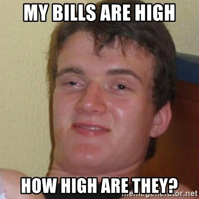 Stoner Stanley - My bills are high how high are they?