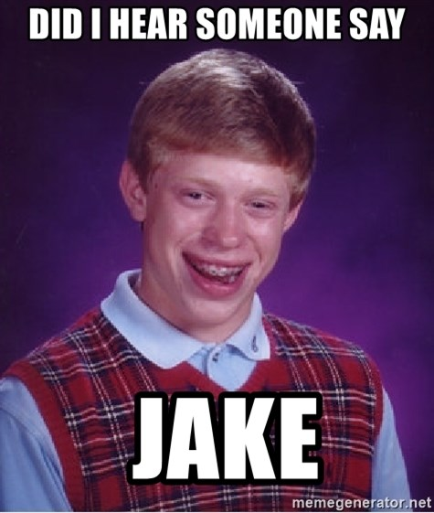 Bad Luck Brian - did i hear someone say  Jake