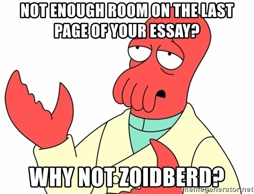 Why not zoidberg? - not enough room on the last page of your essay? why not zoidberd?