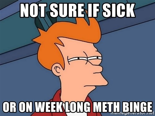 Futurama Fry - Not sure if sick Or on week long meth binge