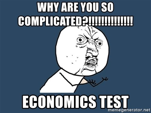 Y U No - Why Are you so complicated?!!!!!!!!!!!!!! Economics test