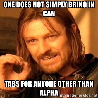 One Does Not Simply - one does not simply bring in can tabs for anyone other than alpha