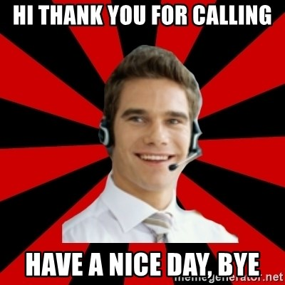 Call Center Craig  - hi thank you for calling have a nice day, bye
