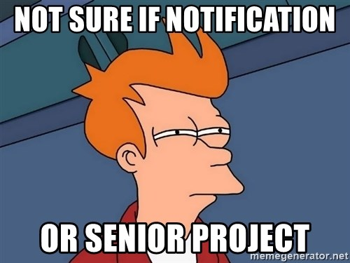 Futurama Fry - not sure if notification or senior project