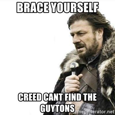 Prepare yourself - brace yourself Creed cant find the guytons