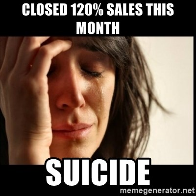 First World Problems - closed 120% sales this month suicide
