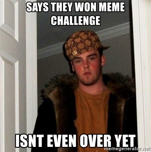 Scumbag Steve - Says they won mEme challenge ISnt even over yet