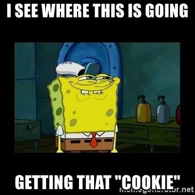 """didnt you squidward - I see where this is going Getting that """"Cookie"""""""