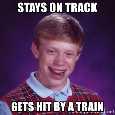 Bad Luck Brian - Stays On Track Gets Hit by a Train