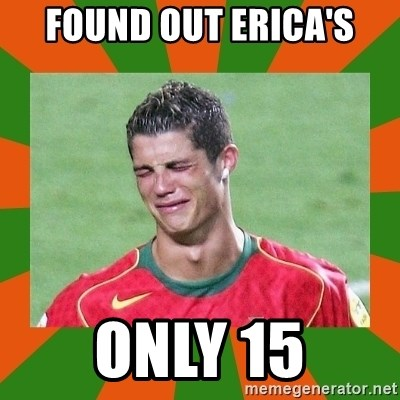 cristianoronaldo - FOUND OUT ERICA'S ONLY 15