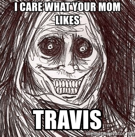 Boogeyman - I care what your mom likes  Travis