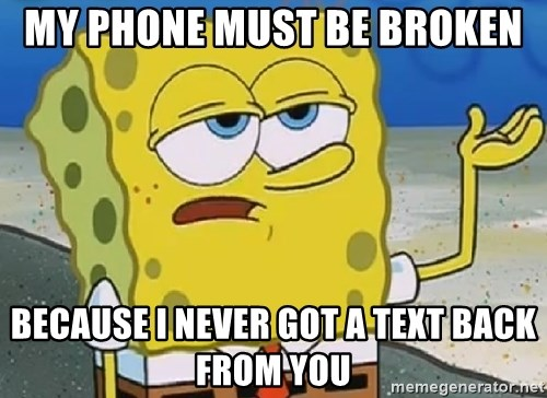 Only Cried for 20 minutes Spongebob - My pHone must be broken Because I never got a text back from You