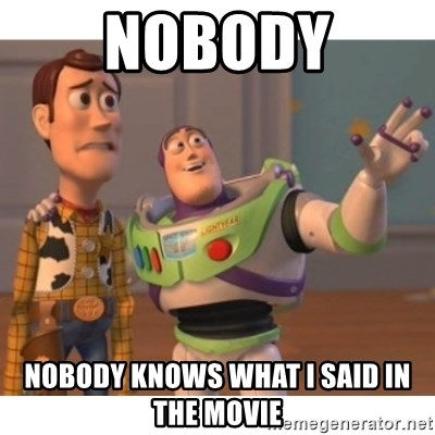Toy story - Nobody nobody knows what i said in the movie