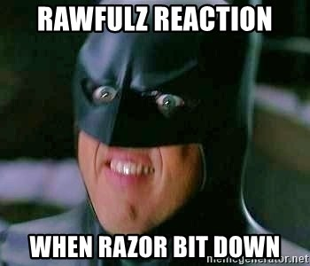 Goddamn Batman - Rawfulz reaction when Razor bit down