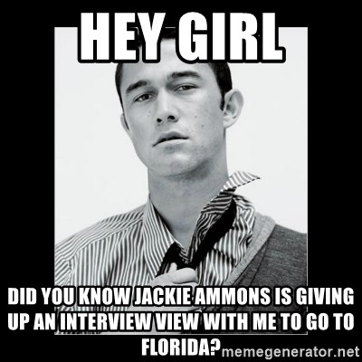 Hey Girl (Joseph Gordon-Levitt) - HEY GIRL Did you know jackie ammons is giving up an interview view with me to go to florida?