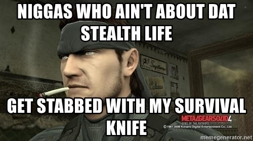 Solid Snake - Niggas who ain't about dat stealth life get stabbed with my survival knife