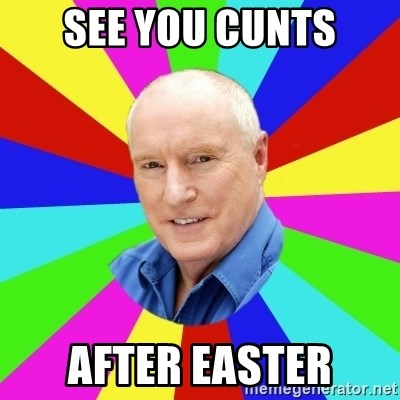 Alf Stewart - See you cunts after easter