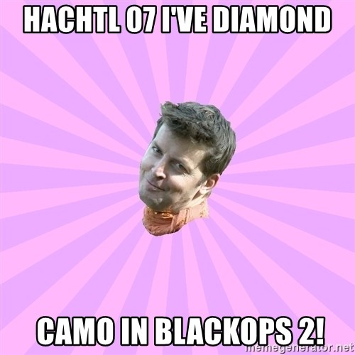 Sassy Gay Friend - HACHTL 07 I'VE DIAMOND  CAMO IN BLACKOPS 2!