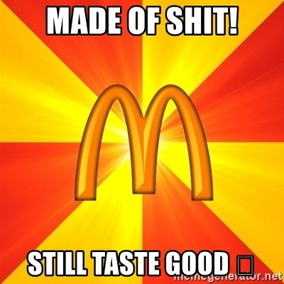 Maccas Meme - MADE OF SHIT! STILL TASTE GOOD 👹