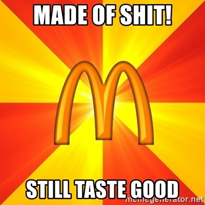 Maccas Meme - MADE OF SHIT! STILL TASTE GOOD