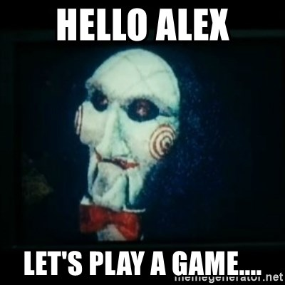SAW - I wanna play a game - hello alex let's play a game....