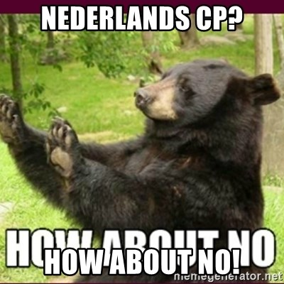 How about no bear - NEDERLANDS CP? HOW ABOUT NO!