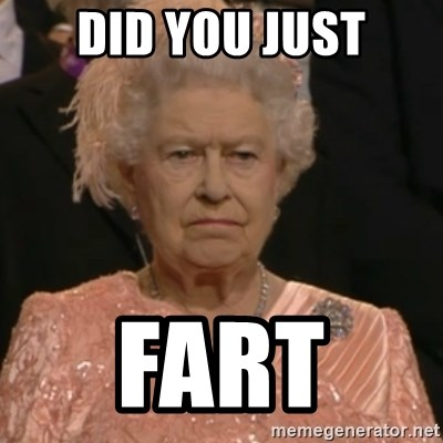 Queen Elizabeth Is Not Impressed  - DID YOU JUST FART