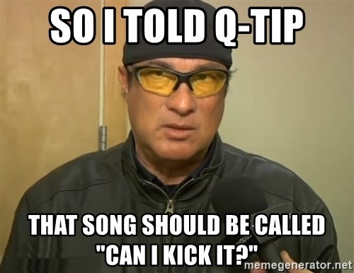 "Steven Seagal Mma - So I told Q-tip ThAt SOng should be called ""Can I kick it?"""