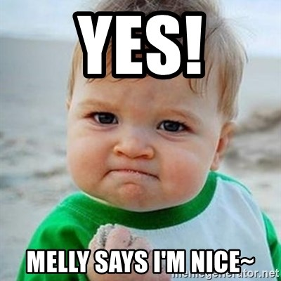 Victory Baby - YES! Melly says I'm Nice~