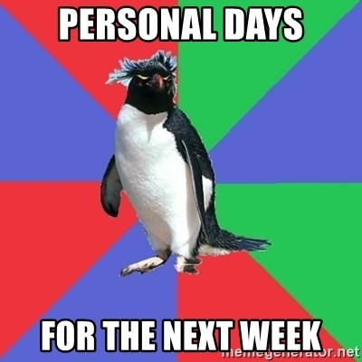 Comic Book Addict Penguin - personal days for the next week