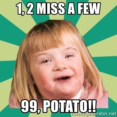 Retard girl - 1, 2 MISS A FEW 99, POTATO!!