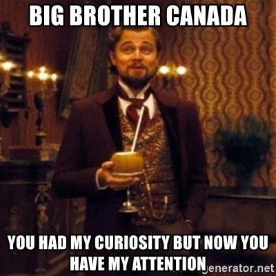 Django Unchained Attention - Big brother canada You had my curiosity but now you have my attention